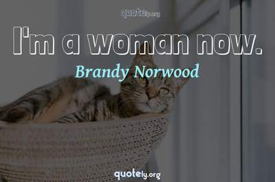 Photo Quote of I'm a woman now.