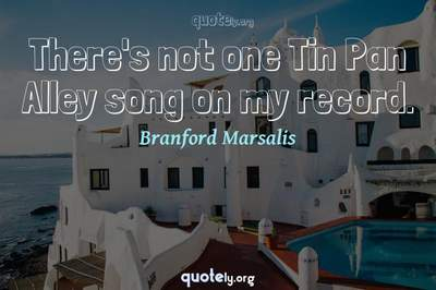 Photo Quote of There's not one Tin Pan Alley song on my record.