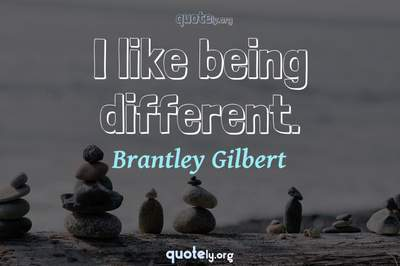 Photo Quote of I like being different.