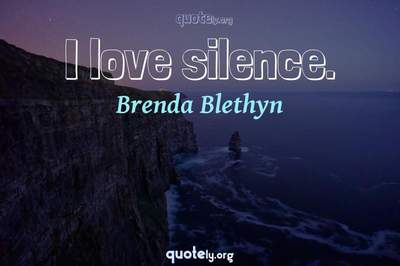 Photo Quote of I love silence.