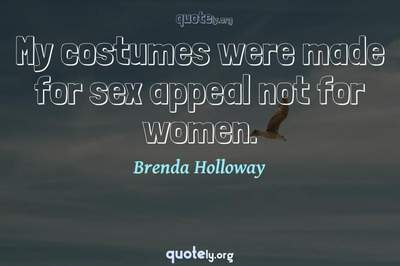 Photo Quote of My costumes were made for sex appeal not for women.