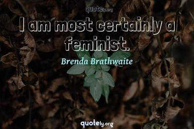 Photo Quote of I am most certainly a feminist.