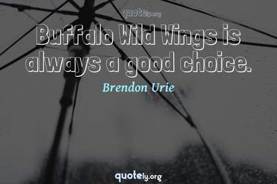 Photo Quote of Buffalo Wild Wings is always a good choice.