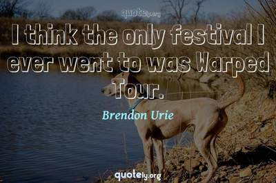 Photo Quote of I think the only festival I ever went to was Warped Tour.