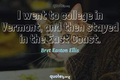 Photo Quote of I went to college in Vermont, and then stayed in the East Coast.