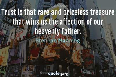 Photo Quote of Trust is that rare and priceless treasure that wins us the affection of our heavenly Father.