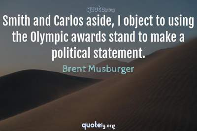 Photo Quote of Smith and Carlos aside, I object to using the Olympic awards stand to make a political statement.