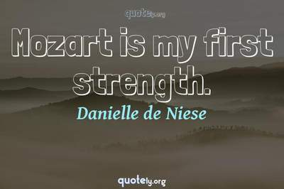 Photo Quote of Mozart is my first strength.
