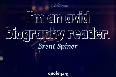 Photo Quote of I'm an avid biography reader.