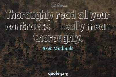 Photo Quote of Thoroughly read all your contracts. I really mean thoroughly.
