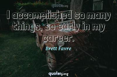 Photo Quote of I accomplished so many things, so early in my career.