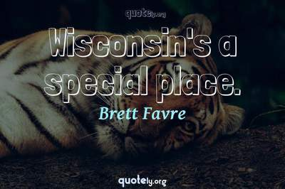 Photo Quote of Wisconsin's a special place.