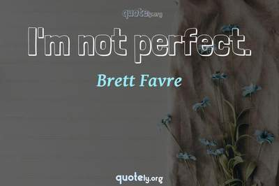 Photo Quote of I'm not perfect.