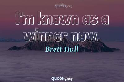 Photo Quote of I'm known as a winner now.