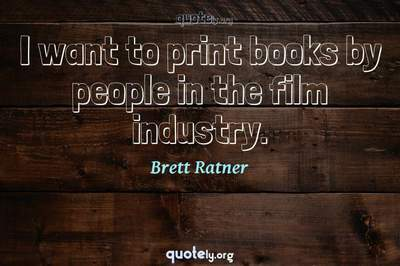 Photo Quote of I want to print books by people in the film industry.