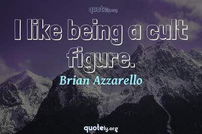 Photo Quote of I like being a cult figure.