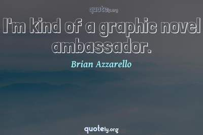 Photo Quote of I'm kind of a graphic novel ambassador.