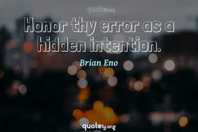 Photo Quote of Honor thy error as a hidden intention.