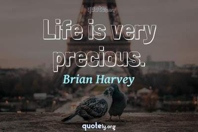 Photo Quote of Life is very precious.