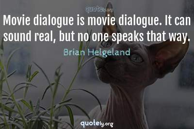 Photo Quote of Movie dialogue is movie dialogue. It can sound real, but no one speaks that way.
