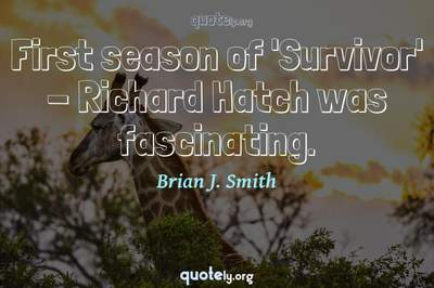 Photo Quote of First season of 'Survivor' - Richard Hatch was fascinating.