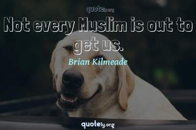 Photo Quote of Not every Muslim is out to get us.