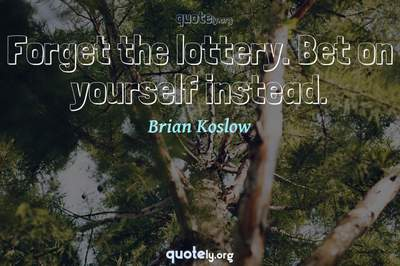 Photo Quote of Forget the lottery. Bet on yourself instead.