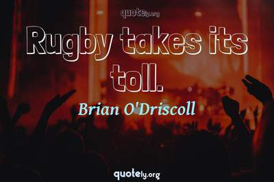 Photo Quote of Rugby takes its toll.