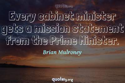 Photo Quote of Every cabinet minister gets a mission statement from the Prime Minister.