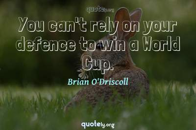 Photo Quote of You can't rely on your defence to win a World Cup.