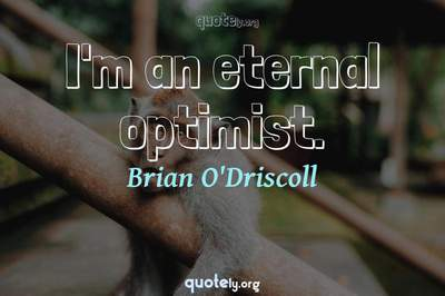 Photo Quote of I'm an eternal optimist.