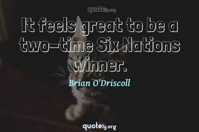 Photo Quote of It feels great to be a two-time Six Nations winner.