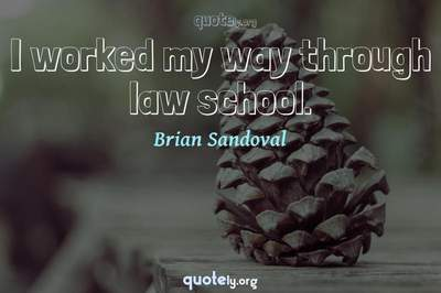 Photo Quote of I worked my way through law school.