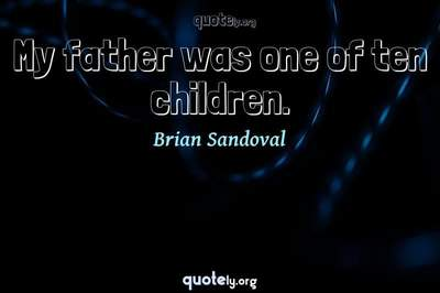 Photo Quote of My father was one of ten children.