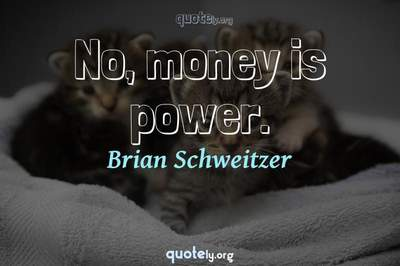 Photo Quote of No, money is power.