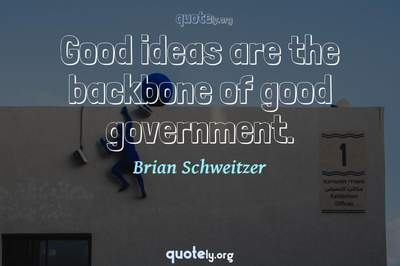 Photo Quote of Good ideas are the backbone of good government.