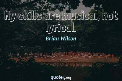 Photo Quote of My skills are musical, not lyrical.