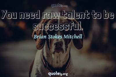 Photo Quote of You need raw talent to be successful.