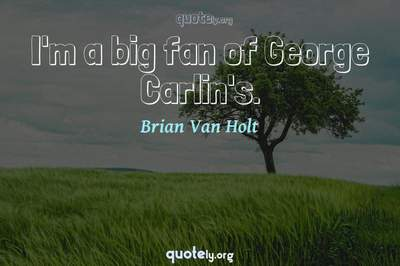 Photo Quote of I'm a big fan of George Carlin's.