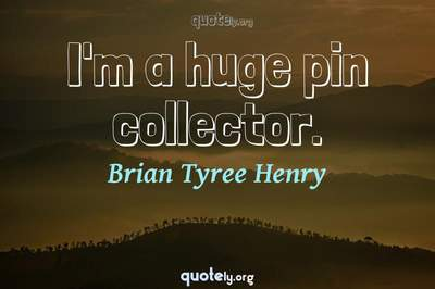 Photo Quote of I'm a huge pin collector.