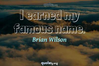 Photo Quote of I earned my famous name.