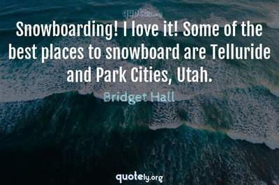 Photo Quote of Snowboarding! I love it! Some of the best places to snowboard are Telluride and Park Cities, Utah.