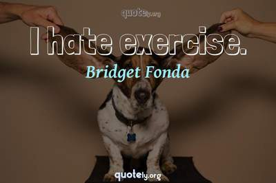 Photo Quote of I hate exercise.