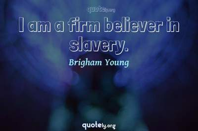 Photo Quote of I am a firm believer in slavery.