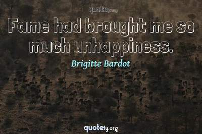 Photo Quote of Fame had brought me so much unhappiness.