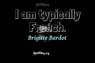 Photo Quote of I am typically French.