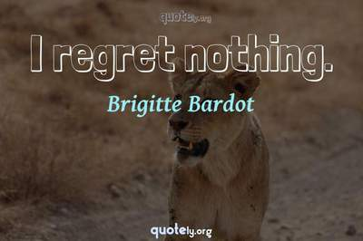 Photo Quote of I regret nothing.