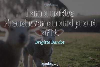 Photo Quote of I am a native Frenchwoman and proud of it.
