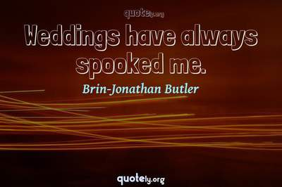 Photo Quote of Weddings have always spooked me.
