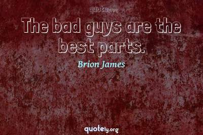 Photo Quote of The bad guys are the best parts.